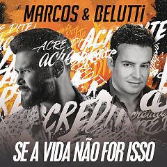 Se A Vida Não For Isso (Single) - Marcos, Belutti