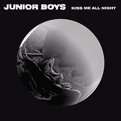 Kiss Me All Night - Junior Boys