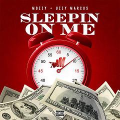 Sleepin On Me (Single) - Mozzy, Uzzy Marcus