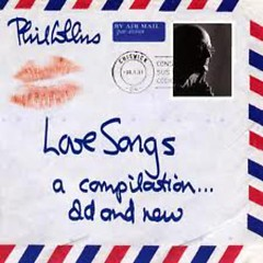 Love Songs. A Compilation... Old And New (CD1) - Phil Collins