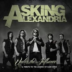 Under The Influence A Tribute To The Legends Of Hard Rock - Asking Alexandria