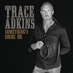 Something's Going On - Trace Adkins