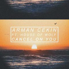 Cancel On You (Single) - Arman Cekin,House Of Wolf