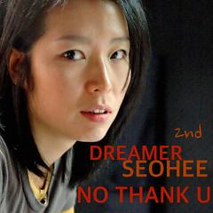No Thank U - Dreamer Seo Hee