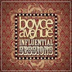Influential Sessions - Boyce Avenue
