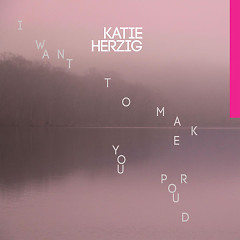 I Want To Make You Proud (Single) - Katie Herzig
