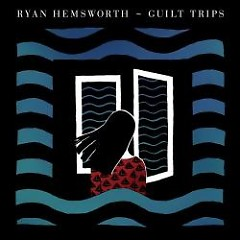 Guilt Trips - Ryan Hemsworth
