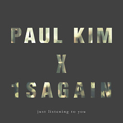 Just Listening To You  - Paul Kim,1sagain