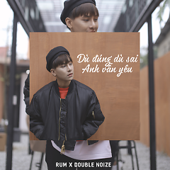Dù Đúng Dù Sai Anh Vẫn Yêu (Single) - Rum, Double Noize