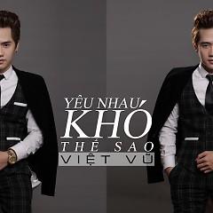 Yêu Nhau Khó Thế Sao (Single) - Việt Vũ
