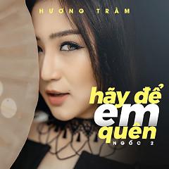 Ngốc 2 (Hãy Để Em Quên) (Single) - Hương Tràm
