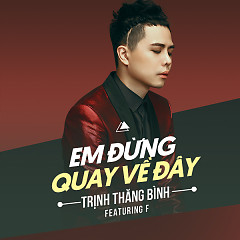 Em Đừng Quay Về Đây (Single) - Trịnh Thăng Bình, F.
