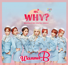Why (3rd Single) - WANNA.B