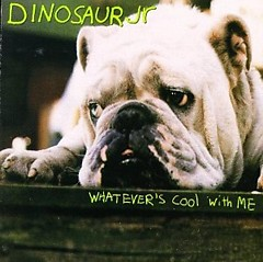 Whatever's Cool With Me - Dinosaur Jr