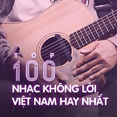Top 100 Nhạc Không Lời Việt Nam Hay Nhất - Various Artists