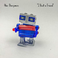 I Built A Friend (Single) - Alec Benjamin