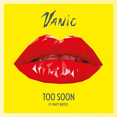 Too Soon (Single) - Vanic, Maty Noyes