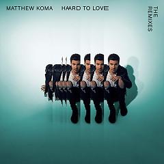 Hard To Love (The Remixes) (EP) - Matthew Koma