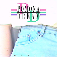 Tropicana (Single) - Pomona Dream