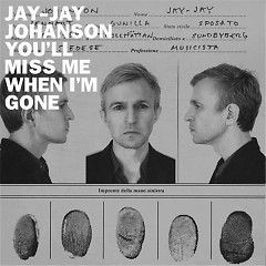 You'll Miss Me When I'm Gone (EP) - Jay-Jay Johanson