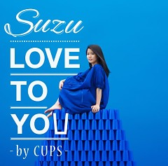 LOVE TO YOU-BY CUPS-