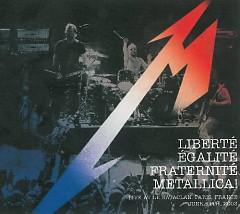 Liberte, Egalite, Fraternite, Metallica!