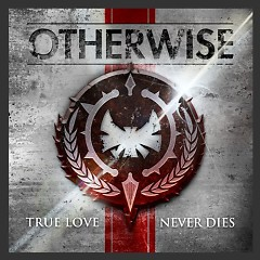 True Love Never Dies - Otherwise