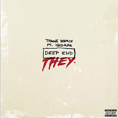 Deep End (Thane Remix) (Single) - THEY., IshDARR