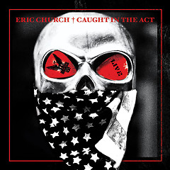 Caught In The Act: Live - Eric Church