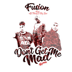 Don't Get Me Mad (Remix) (Single) - Fusion, AJ Tracey, Big Zuu