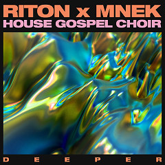Deeper (Single) - Riton, MNEK, The House Gospel Choir