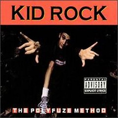 The Polyfuze Method - Kid Rock