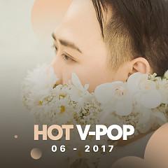 Nhạc Hot Việt Tháng 06/2017