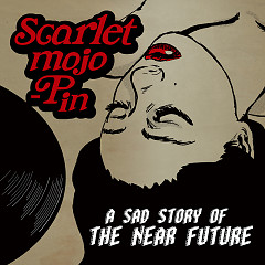 A Sad Story Of The Near Future - Scarlet mojo-Pin