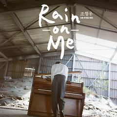 Rain On Me -                                  Cho Hyung Woo