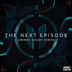 The Next Episode (Ummet Ozcan Remix) (Single)
