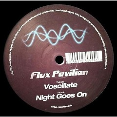 Voscillate l Night Goes On - Flux Pavilion
