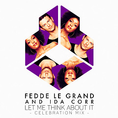 Let Me Think About It (Celebration Mix) - Fedde Le Grand, Ida Corr