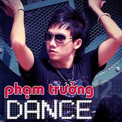 Phạm Trưởng Dance - Phạm Trưởng