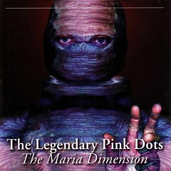 The Maria Dimension - Legendary Pink Dots