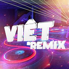 Việt Remix 3 (Tuyển Tập Những Ca Khúc Nhạc Dance Việt Nam Hay Nhất)