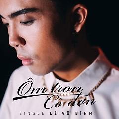 Ôm Trọn Cô Đơn (Single) - Lê Vũ Bình