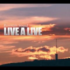LIVE A LIVE  - Resonant Sound