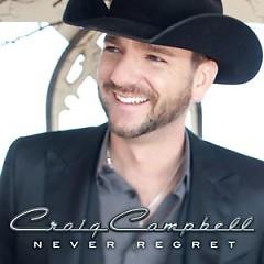 Never Regret - Craig Campbell
