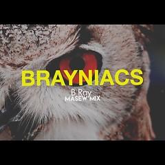 Brayniacs (Masew Mix) - B Ray, Masew