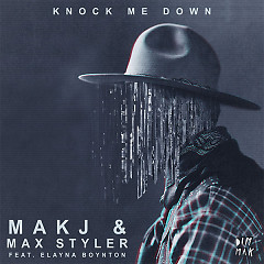 Knock Me Down (Single) - Makj, Max Styler, Elayna Boynton