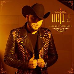 Para Qué Lastimarme (Single) - Gerardo Ortiz