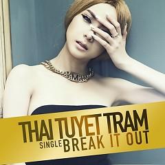 Break It Out - Thái Tuyết Trâm