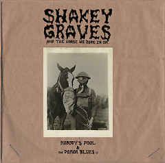 Shakey Graves And The Horse He Rode In On (Nobody's Fool And The Donor Blues EP) - Shakey Graves