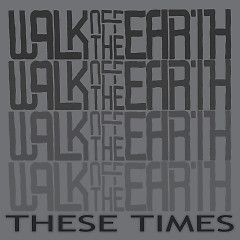 These Times - Walk Off The Earth
